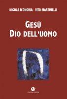 Gesù Dio dell'uomo - Nicola D'Onghia , Vito Martinelli