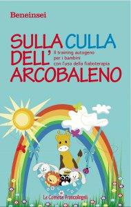 Copertina di 'Sulla culla dell'arcobaleno. Il training autogeno per i bambini con l'uso della fiaboterapia'