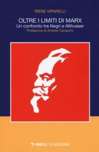 Copertina di 'Oltre i limiti di Marx. Un confronto tra Negri e Althusser'