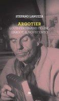 Argotier. Louis-Ferdinand Céline, l'Argot, il Novecento - Lanuzza Stefano