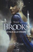 La figlia dello stregone. I difensori di Shannara - Brooks Terry