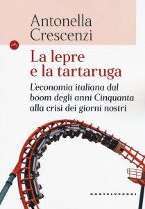 Copertina di 'Lepre e la tartaruga. L'economia italiana dal boom degli anni '50 alla crisi dei giorni nostri. (La)'
