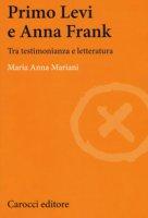 Primo Levi e Anna Frank. Tra testimonianza e letteratura - Mariani Maria Anna