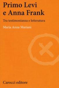 Copertina di 'Primo Levi e Anna Frank. Tra testimonianza e letteratura'
