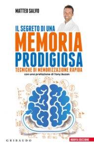 Copertina di 'Il segreto di una memoria prodigiosa. Tecniche di memorizzazione rapida'
