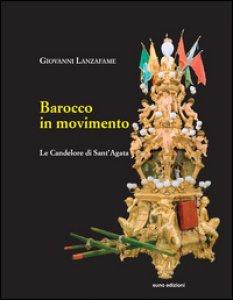 Copertina di 'Barocco in movimento. Le Candelore di Sant'Agata'