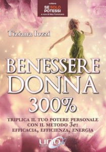Copertina di 'Benessere donna 300%. Triplica il tuo potere personale con il metodo 3 e: efficacia, efficienza, energia'