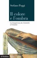 Il colore e l'ombra - Stefano Poggi