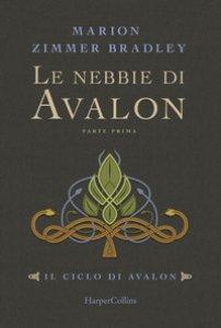 Copertina di 'Le nebbie di Avalon. Il ciclo di Avalon'