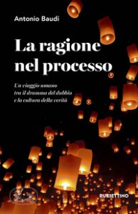 Copertina di 'La ragione nel processo. Un viaggio umano tra il dramma del dubbio e la cultura della verità'