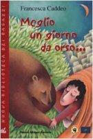 Meglio un giorno da orso... - Caddeo Francesca