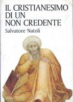 Il cristianesimo di un non credente - Natoli Salvatore