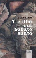 Tre film sul Sabato Santo - Fabio Landi