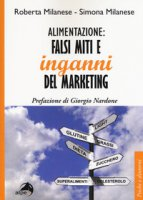 Alimentazione: falsi miti e inganni del marketing - Milanese Roberta, Milanese Simona