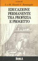 Educazione permanente [vol_1] / Tra profezia e progetto - Rizzoli Mario, Rizzoli Stefania, Bonasegale Virginia