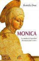 Monica. La madre di Agostino. «Donna di fede virile» - Doni Rodolfo