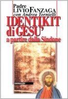 Identikit di Gesù. A partire dalla Sindone - Fanzaga Livio