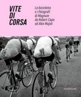 Vite di corsa. La bicicletta e i fotografi di Magnum da Robert Capa ad Alex Majoli. Ediz. italiana e inglese