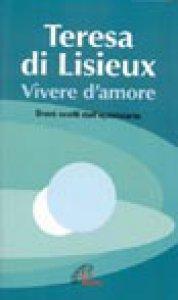 Copertina di 'Teresa di Lisieux. Vivere d'amore. Brani scelti dall'epistolario'