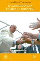 Misericordia cambia el corazón. (La) - Francesco (Jorge Mario Bergoglio)