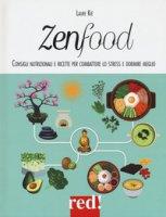 Zenfood. Consigli nutrizionali e ricette per combattere lo stress e dormire meglio - Kié Laure