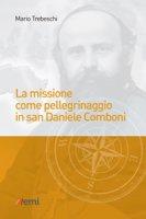 La missione come pellegrinaggio in San Daniele Comboni - Mario Trebeschi
