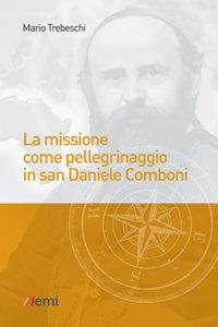 Copertina di 'La missione come pellegrinaggio in San Daniele Comboni'