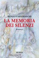La memoria dei silenzi - Caramaschi Renzo