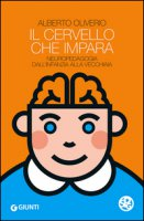 Il cervello che impara. Neuropedagogia dall'infanzia alla vecchiaia - Oliviero Alberto