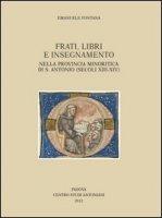 Frati, libri e insegnamento nella Provincia Minoritica di S. Antonio (secoli XIII-XIV) - Fontana Manuele