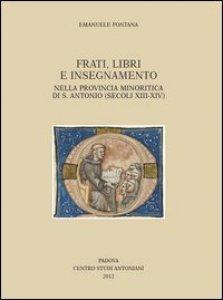 Copertina di 'Frati, libri e insegnamento nella Provincia Minoritica di S. Antonio (secoli XIII-XIV)'