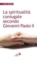 La spiritualità coniugale secondo Giovanni Paolo II - Semen Yves
