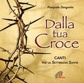 Dalla tua croce. Canti per la Settimana Santa - CD - Dargenio Pasquale