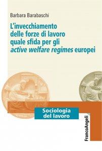 Copertina di 'L'invecchiamento delle forze di lavoro quale sfida per gli active welfare regimes europei'