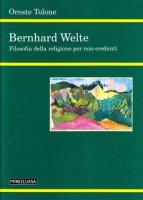 Bernhard Welte. Filosofia della religione per non-credenti - Tolone Oreste