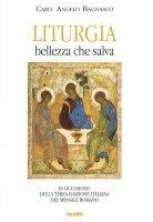 Liturgia. La bellezza che salva - Angelo Bagnasco