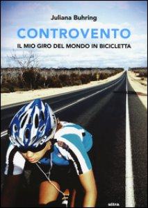 Copertina di 'Controvento. Il mio giro del mondo in bicicletta'