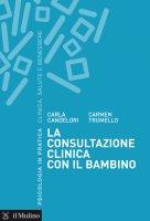 La consultazione clinica con il bambino - Carla Candelori, Carmen Trumello