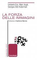 La forza delle immagini - Umberto Eco, Marc Augé, George Didi-Huberman