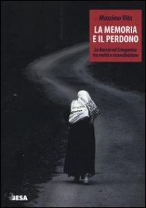 Copertina di 'La memoria e il perdono. La Bosnia ed Erzegovina tra verità e riconciliazione'