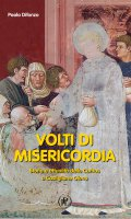 Volti di misericordia. Storia e attualità della Caritas a Castiglione Olona. - Paola Difonzo