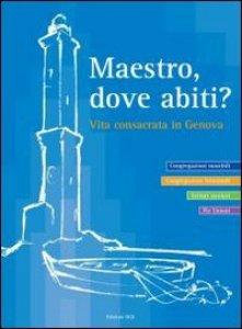 Copertina di 'Maestro dove abiti? Vita consacrata in Genova'