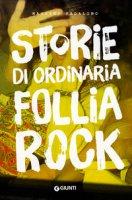Storie di ordinaria follia rock - Padalino Massimo