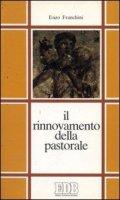 Il rinnovamento della pastorale. Guida alla lettura della pastorale Cei (1970-1990) - Franchini Enzo