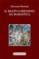 Il beato Lorenzino da Marostica nella storia e nel culto - Giovanni Ronconi
