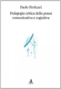 Copertina di 'Pedagogia critica della prassi comunicativa e cognitiva'