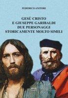 Gesù Cristo e Giuseppe Garibaldi due personaggi storicamente molto simili - Anitori Federico