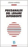 Psicoanalisi del legame dipendente - Marinelli Stefania