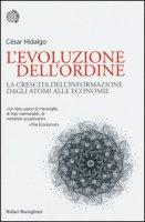 L' evoluzione dell'ordine. La crescita dell'informazione dagli atomi alle economie - Hidalgo César