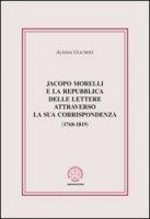 Jacopo Morelli e la Repubblica delle lettere attraverso la sua corrispondenza (1768-1819) - Giachery Alessia